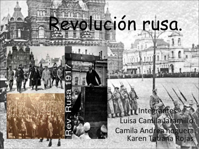 Revolución rusa.IntegrantesLuisa Camila Jaramillo.Camila Andrea noguera.Karen Tatiana Rojas.