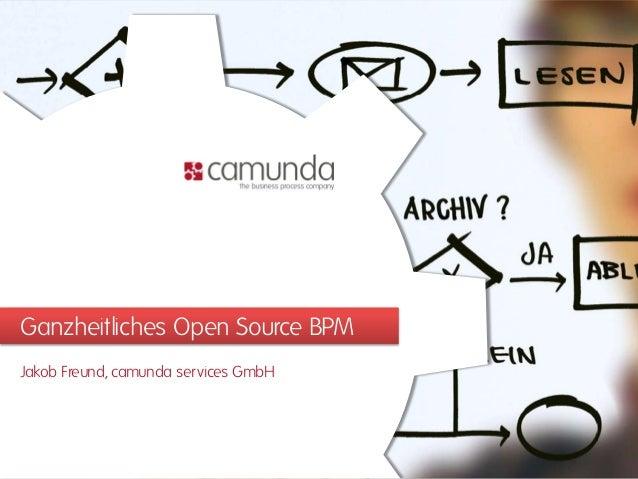 Ganzheitliches Open Source BPMJakob Freund, camunda services GmbH