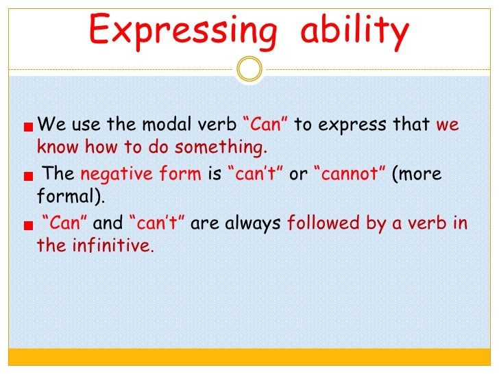 "Expressing ability  We use the modal verb ""Can"" to express that we know how to do something.  The negative form is ""can't""..."