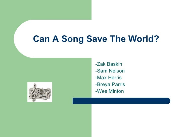Can A Song Save The World? -Zak Baskin -Sam Nelson -Max Harris -Breya Parris -Wes Minton