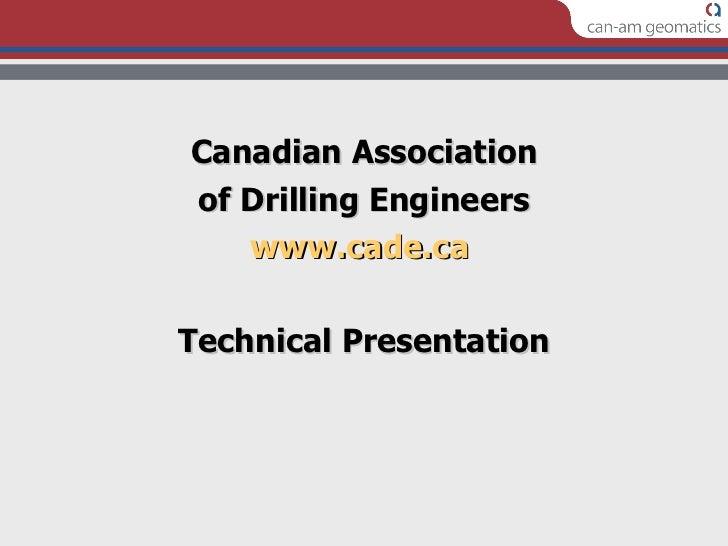 <ul><li>Canadian Association </li></ul><ul><li>of Drilling Engineers </li></ul><ul><li>www.cade.ca   </li></ul><ul><li>Tec...