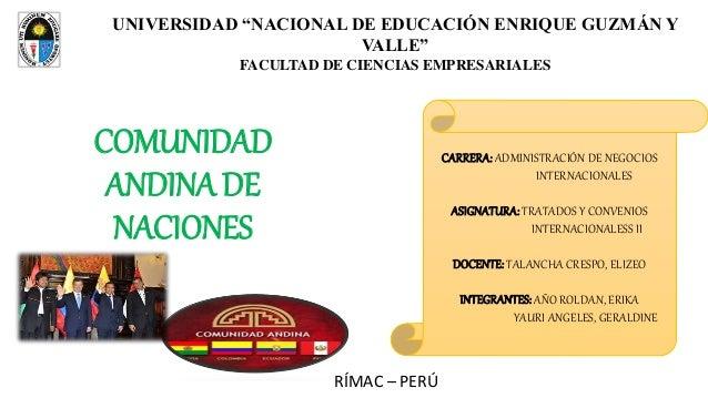 """COMUNIDAD ANDINA DE NACIONES RÍMAC – PERÚ UNIVERSIDAD """"NACIONAL DE EDUCACIÓN ENRIQUE GUZMÁN Y VALLE"""" FACULTAD DE CIENCIAS ..."""