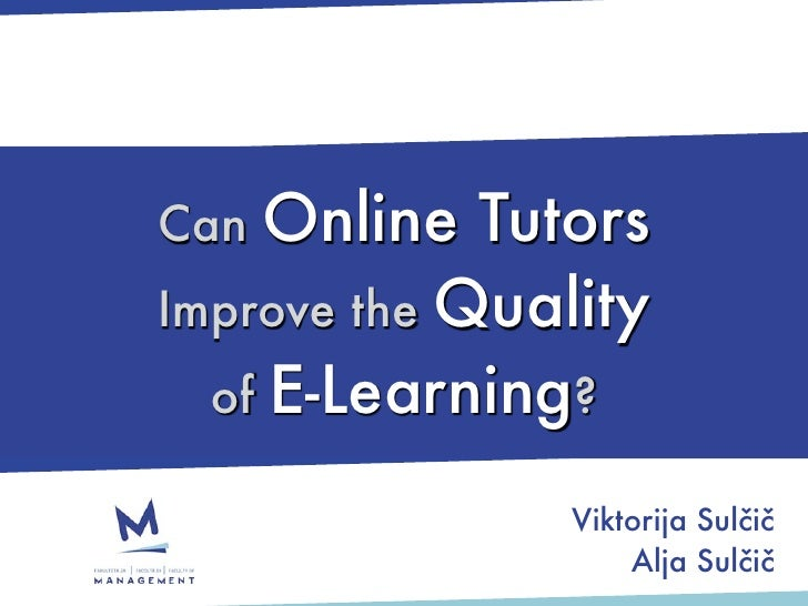 Online Tutors Can Improve the Quality   of E-Learning?                 Viktorija Sulčič                    Alja Sulčič