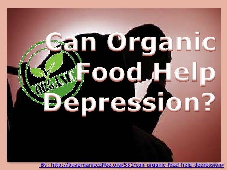 By: http://buyorganiccoffee.org/551/can-organic-food-help-depression/