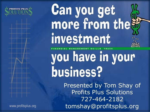 www.profitsplus.org Presented by Tom Shay of Profits Plus Solutions 727-464-2182 tomshay@profitsplus.org