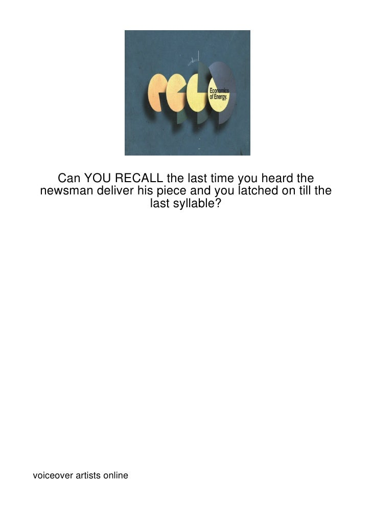 Can YOU RECALL the last time you heard the newsman deliver his piece and you latched on till the                    last s...