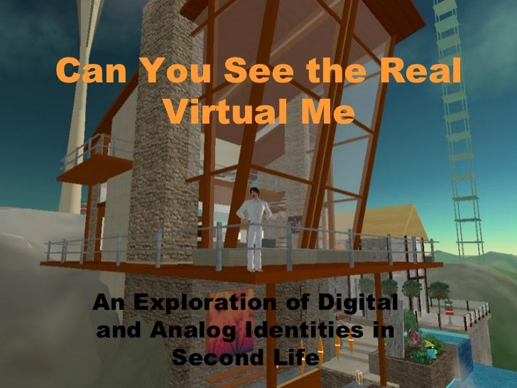 Can You See the Real Virtual Me An Exploration of Digital and Analog Identities in Second Life