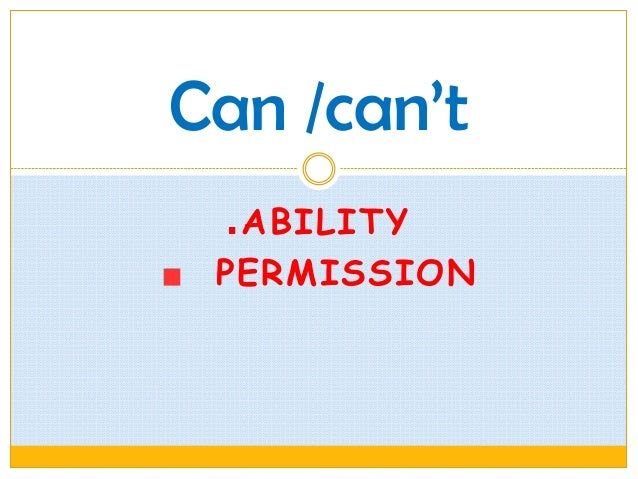 ABILITYPERMISSIONCan /can't