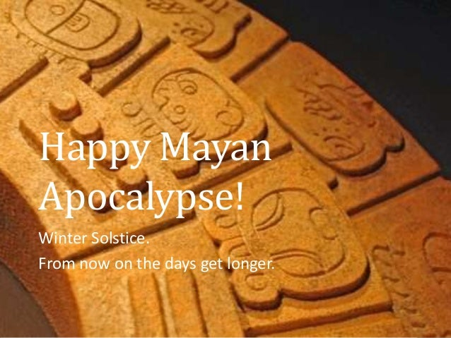 Happy MayanApocalypse!Winter Solstice.From now on the days get longer.