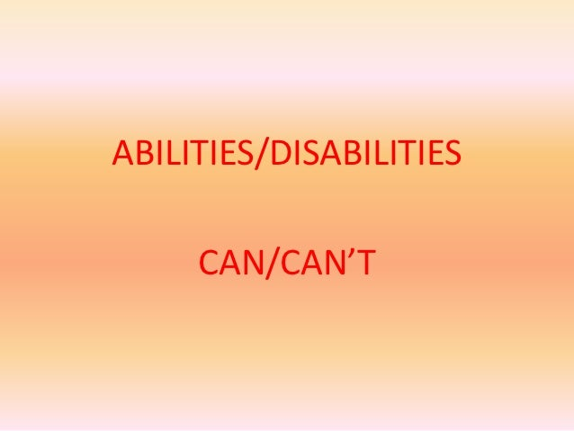 ABILITIES/DISABILITIES     CAN/CAN'T