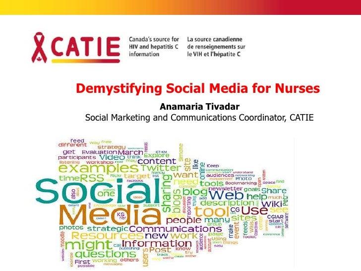 Demystifying Social Media for Nurses                   Anamaria Tivadar Social Marketing and Communications Coordinator, C...