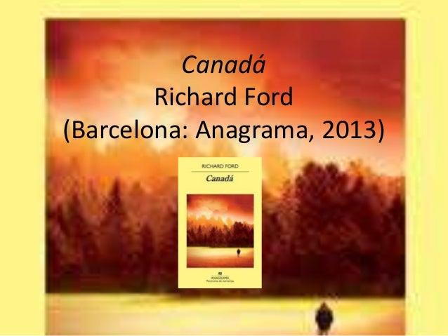 Canadá  Richard Ford  (Barcelona: Anagrama, 2013)