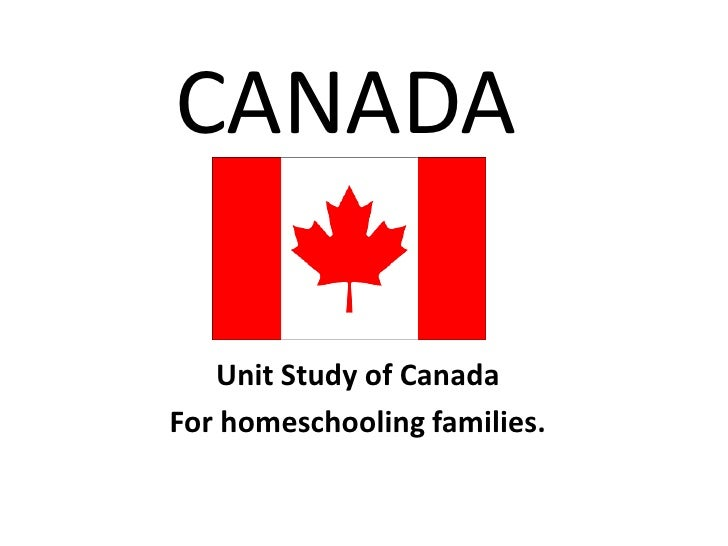 CANADA     Unit Study of Canada For homeschooling families.