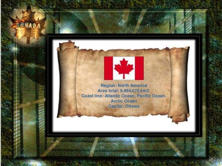 <br />Region:North America<br />Area total:9,984,670km2<br />Coast line:Atlantic Ocean, Pacific Ocean, Arctic Ocean<...