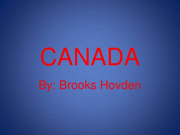 CANADA<br />By: Brooks Hovden<br />