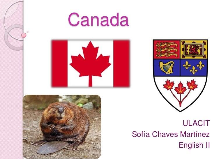 Canada<br />ULACIT<br />Sofía Chaves Martínez<br />English II<br />