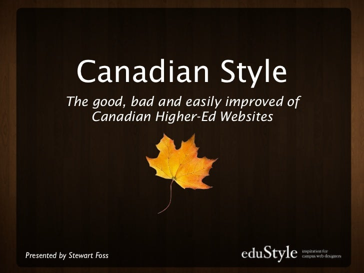 Canadian Style           The good, bad and easily improved of               Canadian Higher-Ed WebsitesPresented by Stewar...