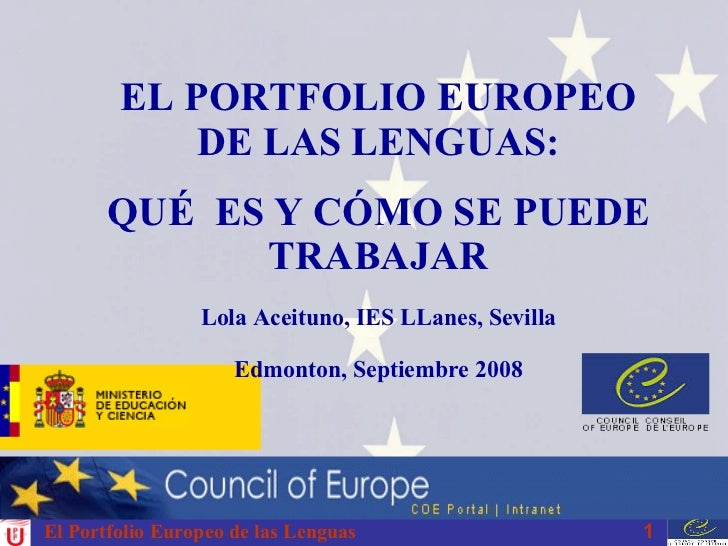 El Portfolio Europeo de las Lenguas EL PORTFOLIO EUROPEO DE LAS LENGUAS: QUÉ  ES Y CÓMO SE PUEDE TRABAJAR Lola Aceituno, I...