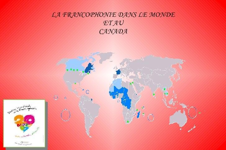 LA FRANCOPHONIE DANS LE MONDE ET AU CANADA