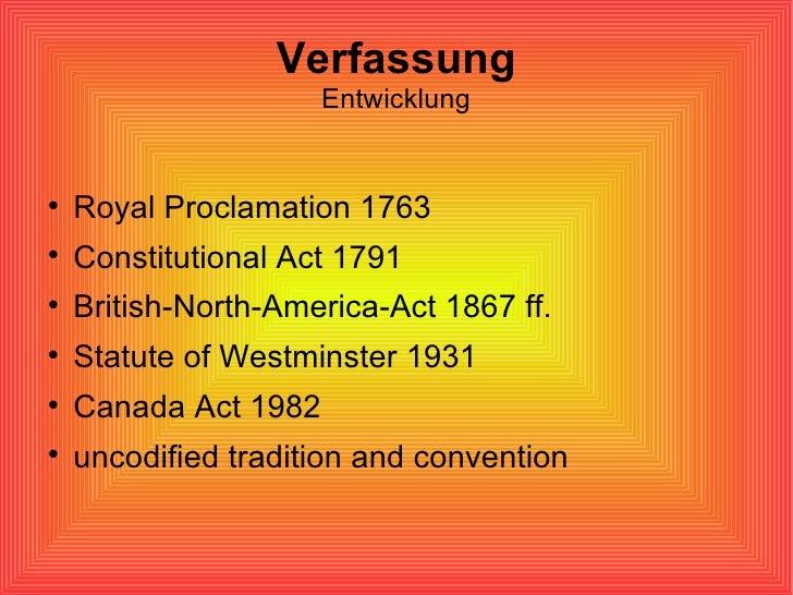 Verfassung Entwicklung <ul><li>Royal Proclamation 1763 </li></ul><ul><li>Constitutional Act 1791 </li></ul><ul><li>British...