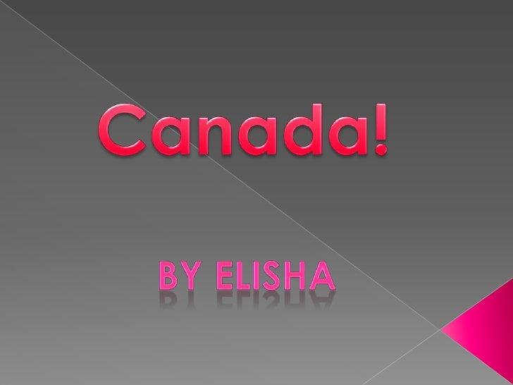Canada!<br />By Elisha<br />