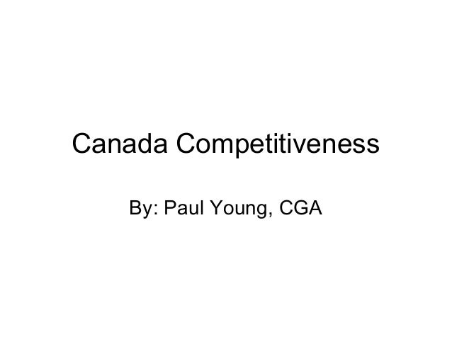 Canada Competitiveness    By: Paul Young, CGA