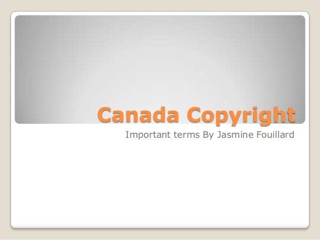 Canada CopyrightImportant terms By Jasmine Fouillard
