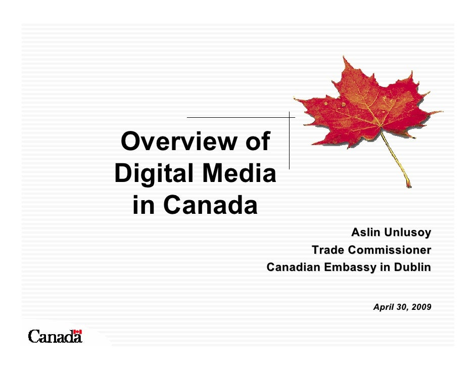 Overview of Digital Media  in Canada                          Aslin Unlusoy                    Trade Commissioner         ...