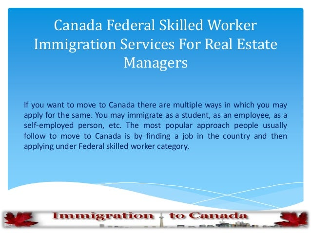 Canada Federal Skilled Worker Immigration Services For Real Estate Managers If you want to move to Canada there are multip...