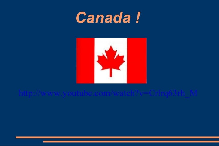 Canada ! http://www.youtube.com/watch?v=Crlrq63rh_M