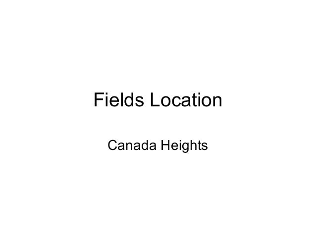 Fields Location- Canada Heights