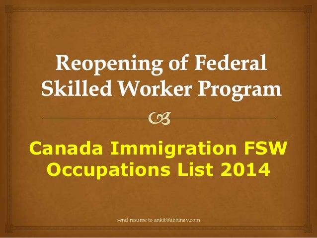 Canada Immigration FSW Occupations List 2014 send resume to ankit@abhinav.com