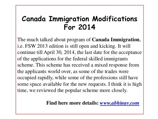 Canada Immigration Modifications For 2014 The much talked about program of Canada Immigration, i.e. FSW 2013 edition is st...