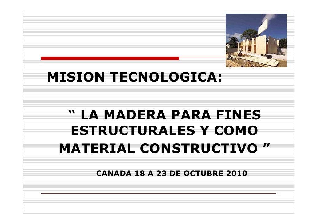 """MISION TECNOLOGICA:    """" LA MADERA PARA FINES   ESTRUCTURALES Y COMO  MATERIAL CONSTRUCTIVO """"      CANADA 18 A 23 DE OCTUB..."""