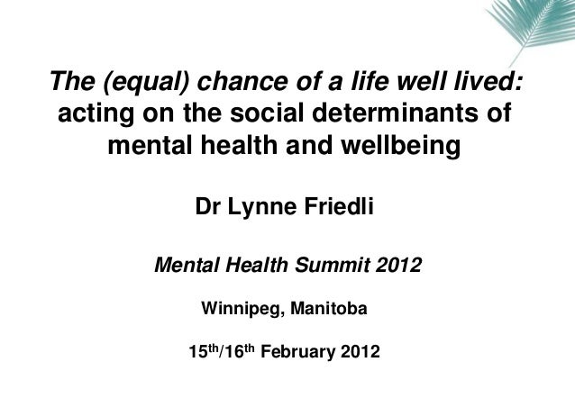 The (equal) chance of a life well lived: acting on the social determinants of     mental health and wellbeing            D...
