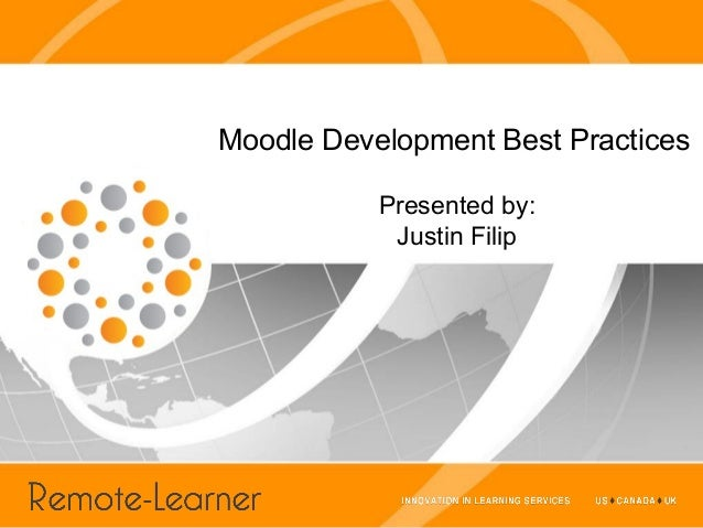 Moodle Development Best Practices           Presented by:            Justin Filip