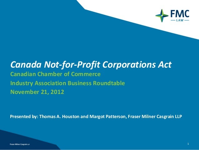 Canada Not‐for‐Profit Corporations ActCanadian Chamber of CommerceIndustry Association Business RoundtableNovember 21, 201...