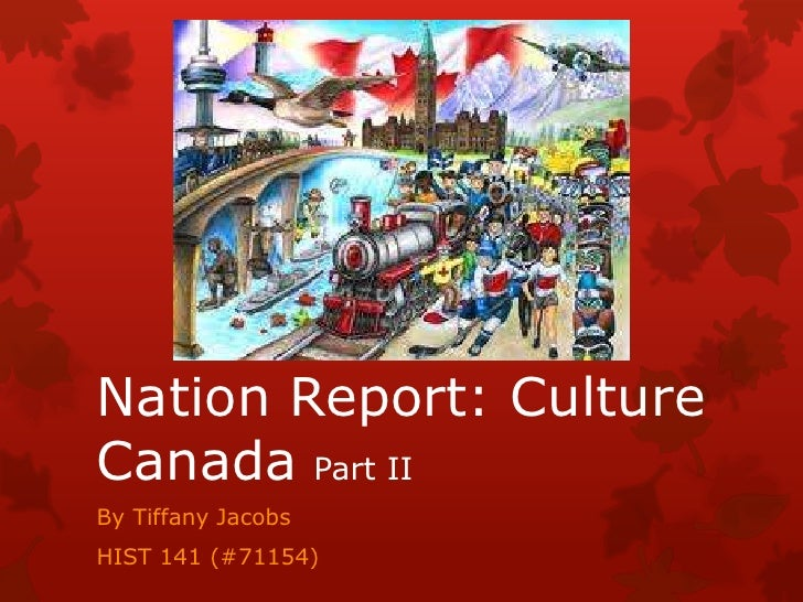 Nation Report: CultureCanada Part IIBy Tiffany JacobsHIST 141 (#71154)