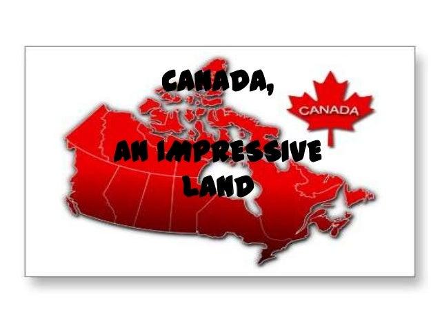CANADA,AN IMPRESSIVE     LAND