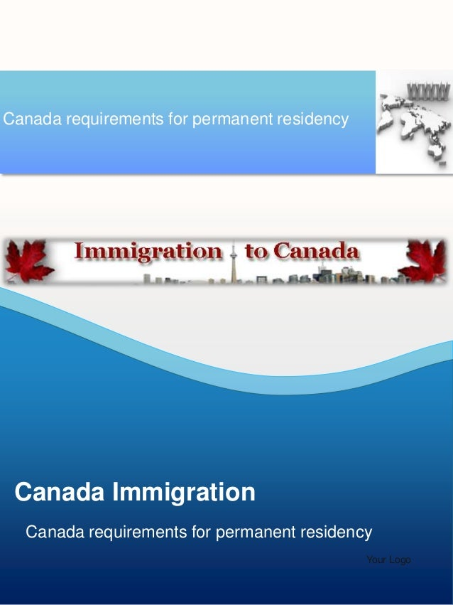 Canada requirements for permanent residency  Canada Immigration Canada requirements for permanent residency Your Logo