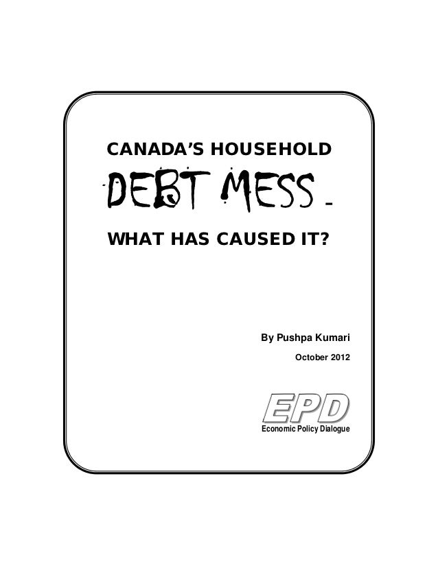 CANADA'S HOUSEHOLD                              –WHAT HAS CAUSED IT?             By Pushpa Kumari                      Oct...