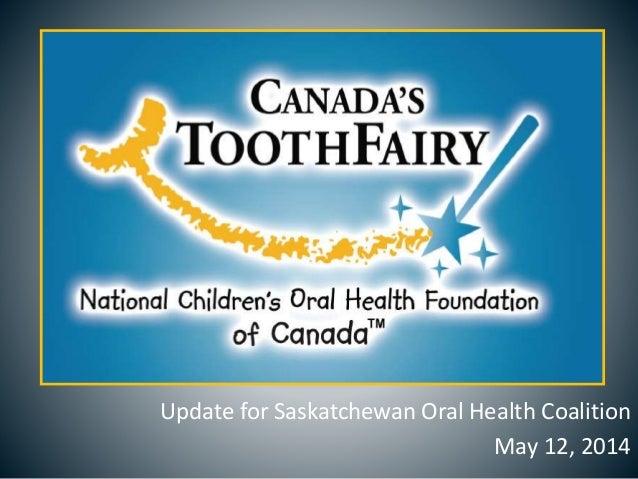 Update for Saskatchewan Oral Health Coalition May 12, 2014