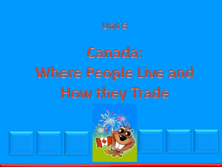 Unit 8<br />Canada:Where People Live and How they Trade<br />