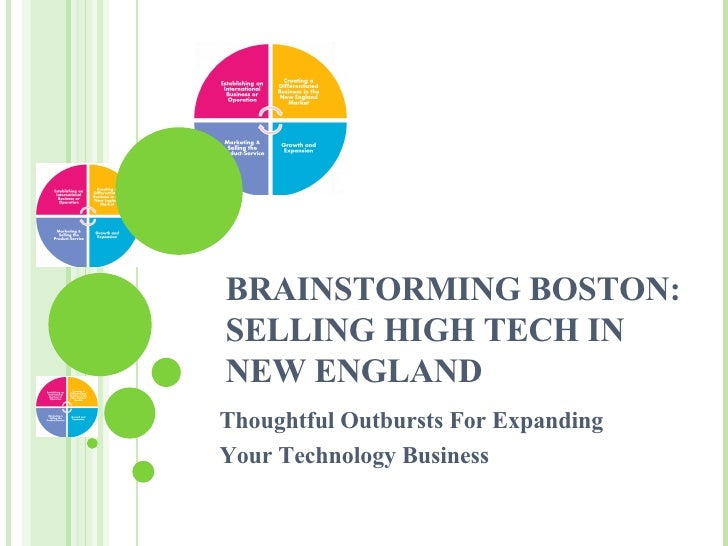 BRAINSTORMING BOSTON:  SELLING HIGH TECH IN  NEW ENGLAND Thoughtful Outbursts For Expanding  Your Technology Business