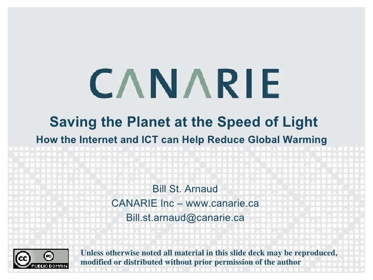 Saving the Planet at the Speed of Light How the Internet and ICT can Help Reduce Global Warming   Bill St. Arnaud CANARIE ...