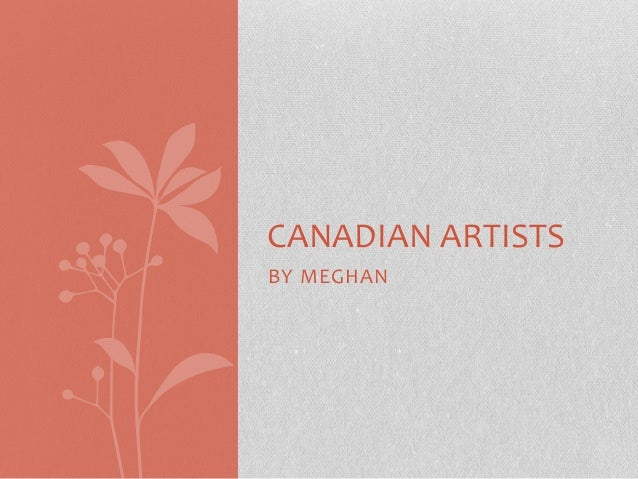 CANADIAN ARTISTS BY MEGHAN