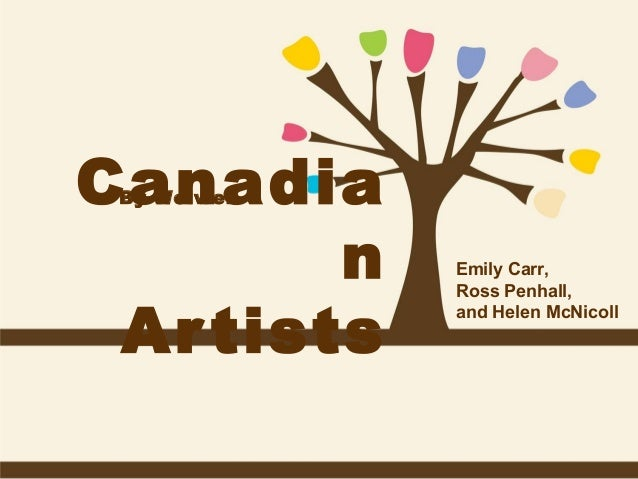Canadia n Ar tists By Weiwei  Emily Carr, Ross Penhall, and Helen McNicoll