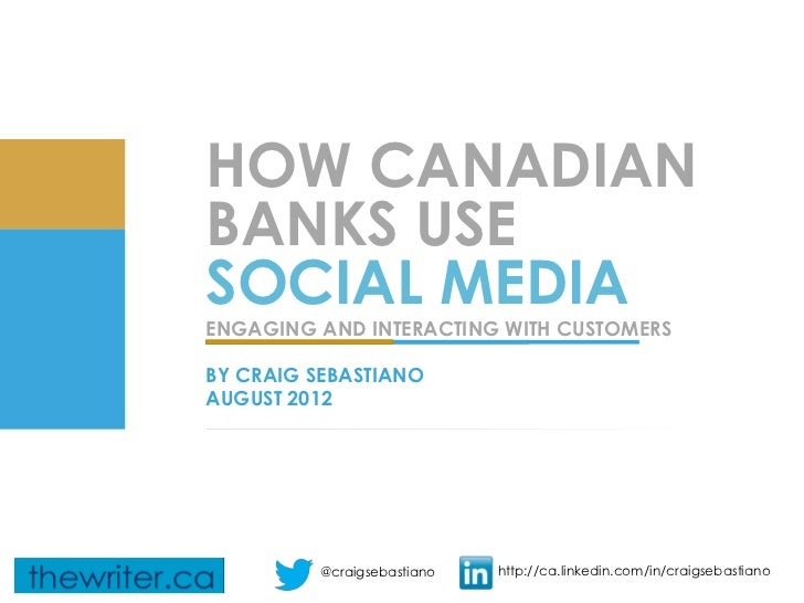 HOW CANADIANBANKS USESOCIAL MEDIAENGAGING AND INTERACTING WITH CUSTOMERSBY CRAIG SEBASTIANOAUGUST 2012         @craigsebas...