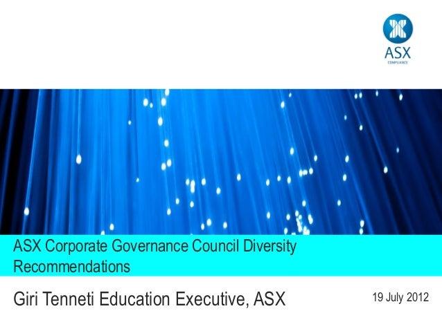 ASX Corporate Governance Council DiversityRecommendationsGiri Tenneti Education Executive, ASX        19 July 2012