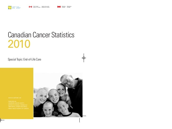 Canadian Cancer Statistics2010Special Topic: End-of-Life Carewww.cancer.caPRODUCED BY:CANADIAN CANCER SOCIETY,STATISTICS C...